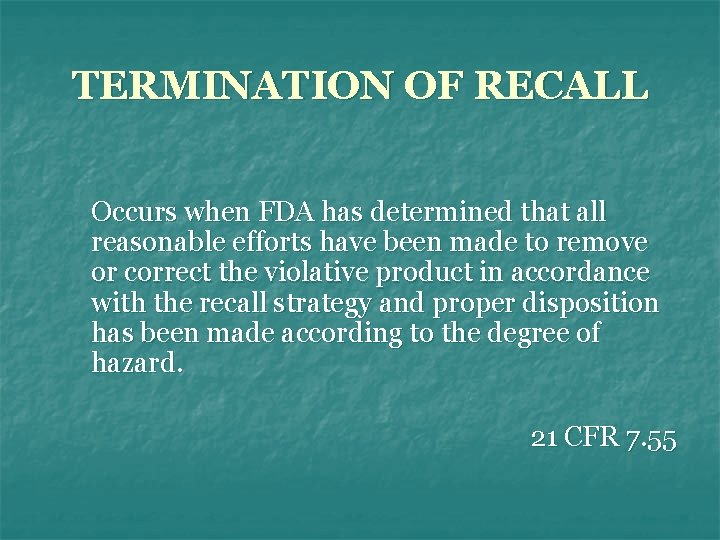 TERMINATION OF RECALL Occurs when FDA has determined that all reasonable efforts have been