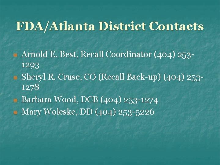 FDA/Atlanta District Contacts n n Arnold E. Best, Recall Coordinator (404) 2531293 Sheryl R.
