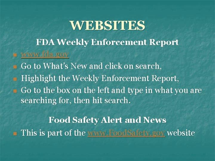WEBSITES n n n FDA Weekly Enforcement Report www. fda. gov Go to What's