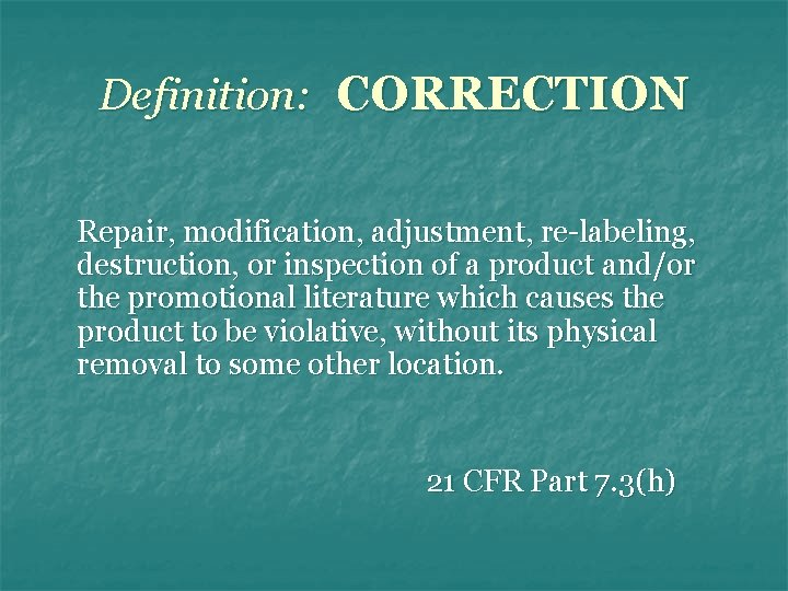 Definition: CORRECTION Repair, modification, adjustment, re-labeling, destruction, or inspection of a product and/or the