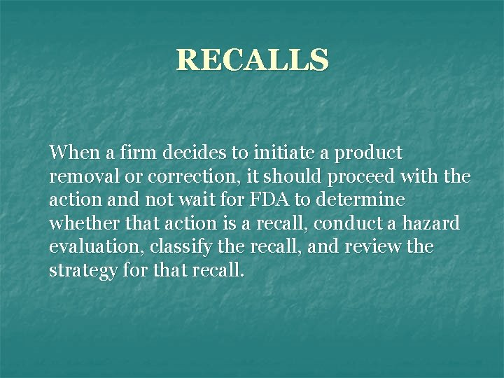 RECALLS When a firm decides to initiate a product removal or correction, it should