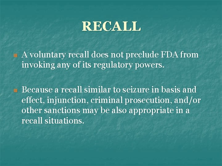 RECALL n A voluntary recall does not preclude FDA from invoking any of its
