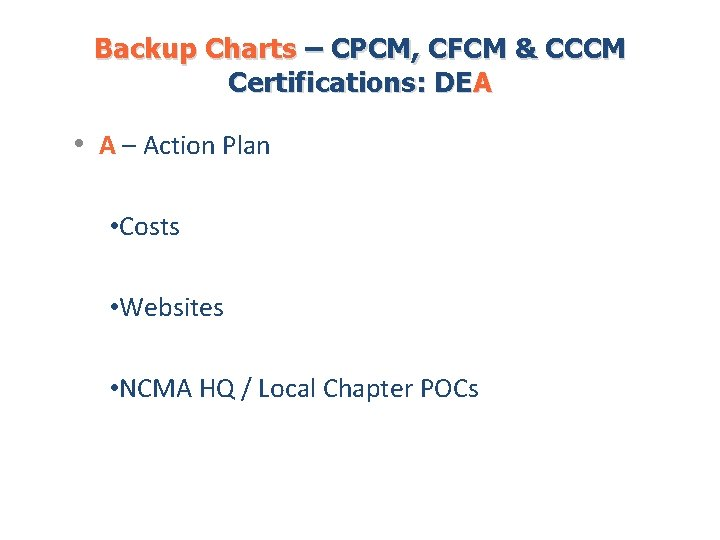 Backup Charts – CPCM, CFCM & CCCM Certifications: DEA • A – Action Plan