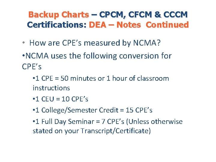 Backup Charts – CPCM, CFCM & CCCM Certifications: DEA – Notes Continued • How