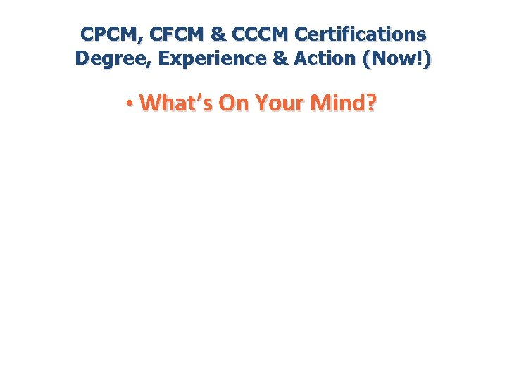 CPCM, CFCM & CCCM Certifications Degree, Experience & Action (Now!) • What's On Your