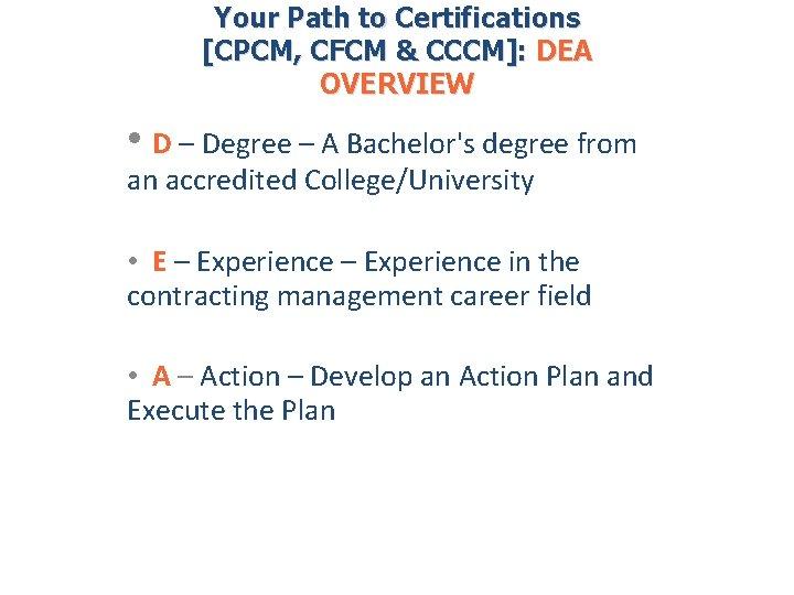 Your Path to Certifications [CPCM, CFCM & CCCM]: DEA OVERVIEW • D – Degree
