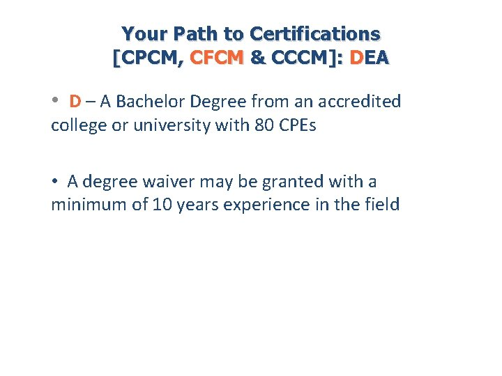 Your Path to Certifications [CPCM, CFCM & CCCM]: DEA • D – A Bachelor