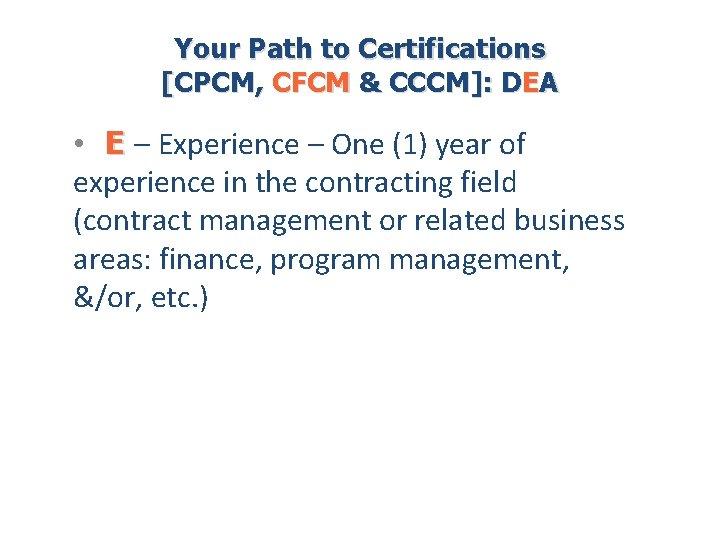 Your Path to Certifications [CPCM, CFCM & CCCM]: DEA • E – Experience –