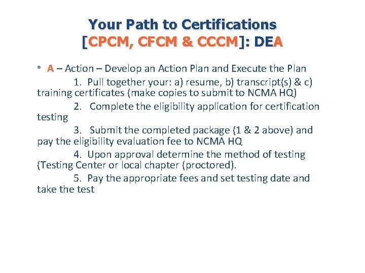 Your Path to Certifications [CPCM, CFCM & CCCM]: DEA • A – Action –