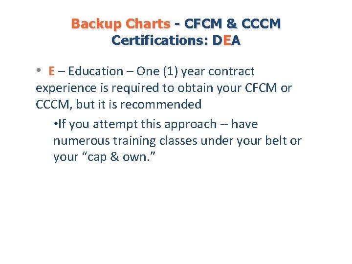 Backup Charts - CFCM & CCCM Certifications: DEA • E – Education – One