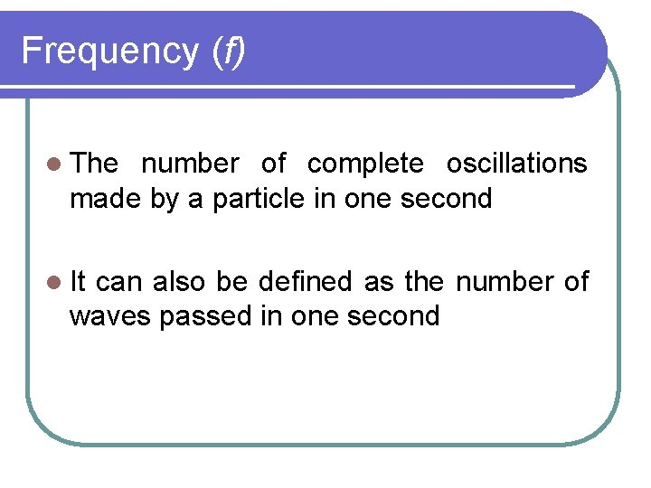 Frequency (f) l The number of complete oscillations made by a particle in one