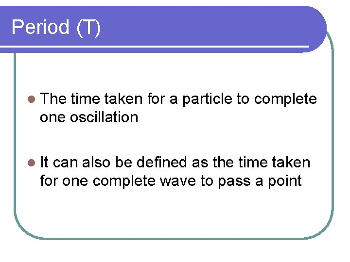 Period (T) l The time taken for a particle to complete one oscillation l