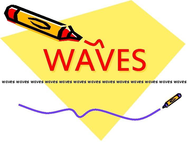 WAVES waves waves waves waves