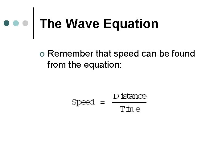 The Wave Equation ¢ Remember that speed can be found from the equation: