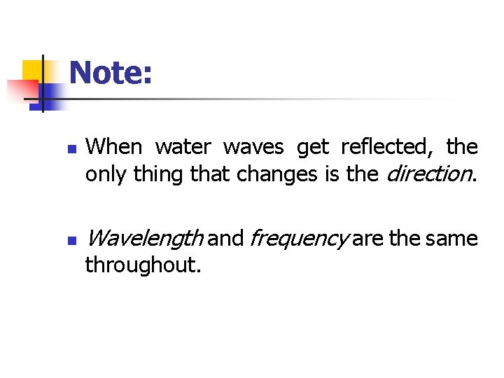 Note: n n When water waves get reflected, the only thing that changes is