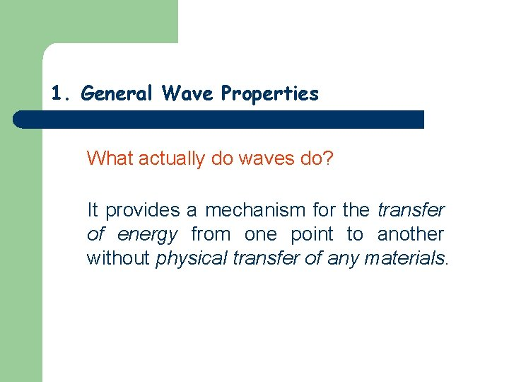 1. General Wave Properties What actually do waves do? It provides a mechanism for