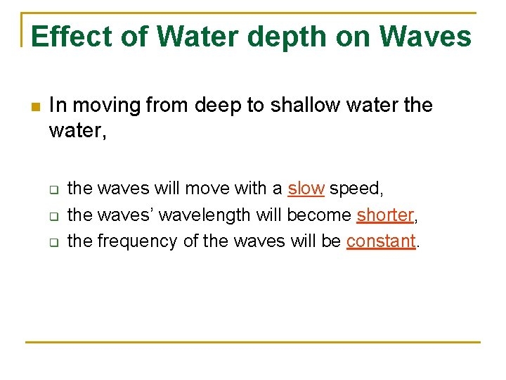 Effect of Water depth on Waves n In moving from deep to shallow water