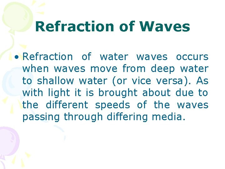 Refraction of Waves • Refraction of water waves occurs when waves move from deep