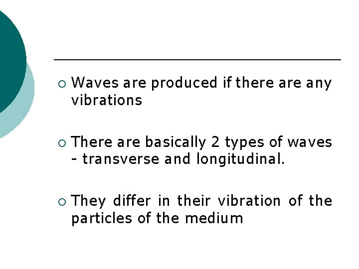 ¡ ¡ ¡ Waves are produced if there any vibrations There are basically 2