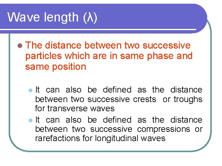 Wave length (λ) l The distance between two successive particles which are in same