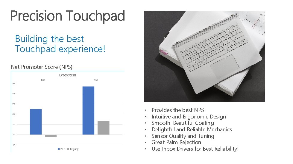 Building the best Touchpad experience! Net Promoter Score (NPS) • • Provides the best