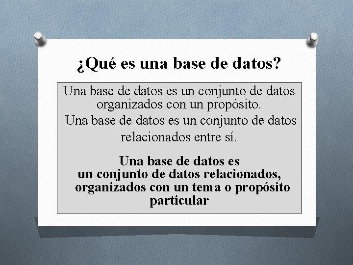¿Qué es una base de datos? Una base de datos es un conjunto de