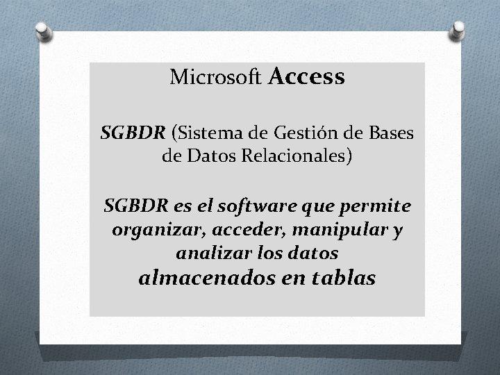 Microsoft Access SGBDR (Sistema de Gestión de Bases de Datos Relacionales) SGBDR es el