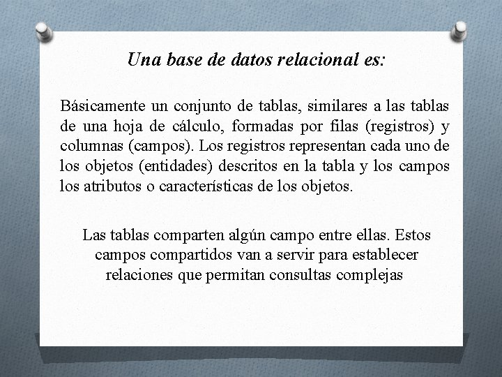 Una base de datos relacional es: Básicamente un conjunto de tablas, similares a las