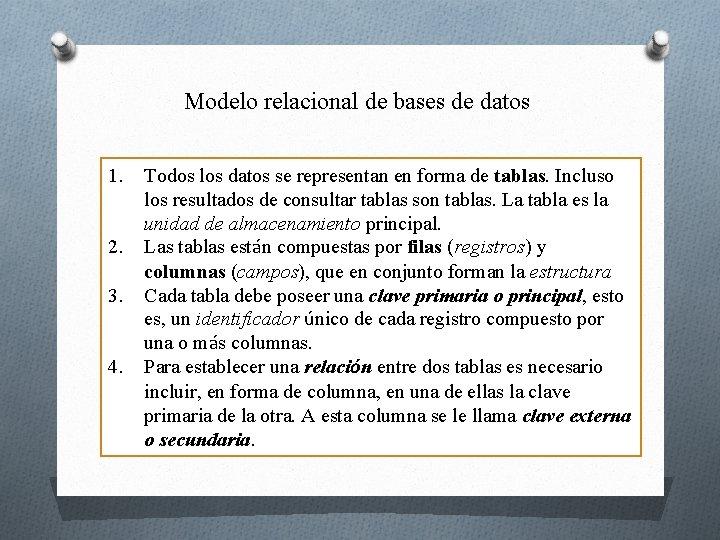 Modelo relacional de bases de datos 1. 2. 3. 4. Todos los datos se