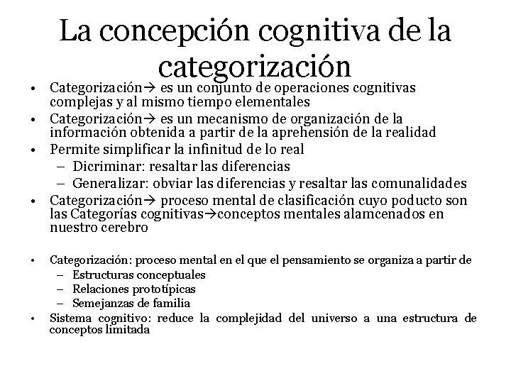 La concepción cognitiva de la categorización • Categorización es un conjunto de operaciones cognitivas