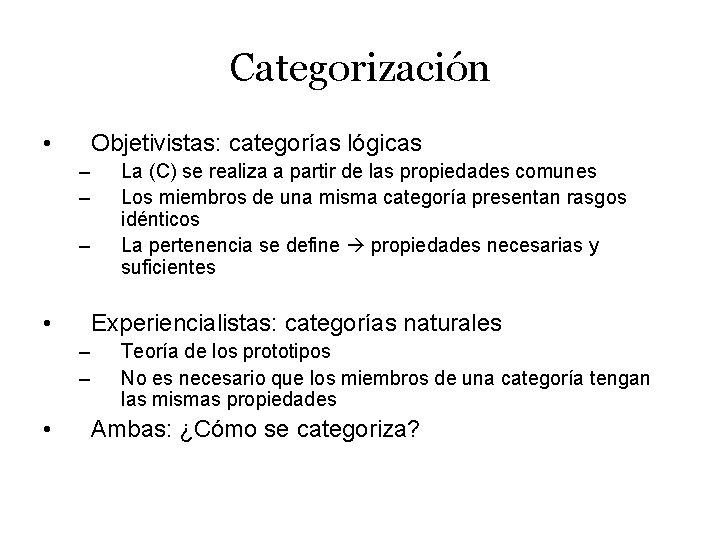 Categorización • Objetivistas: categorías lógicas – – – • Experiencialistas: categorías naturales – –