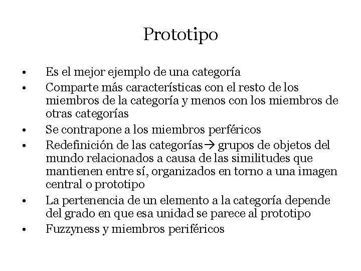Prototipo • • • Es el mejor ejemplo de una categoría Comparte más características