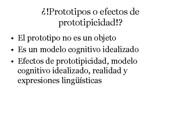 ¿!Prototipos o efectos de prototipicidad!? • El prototipo no es un objeto • Es