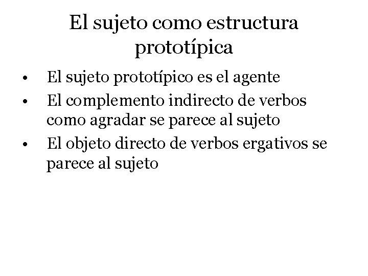 El sujeto como estructura prototípica • • • El sujeto prototípico es el agente
