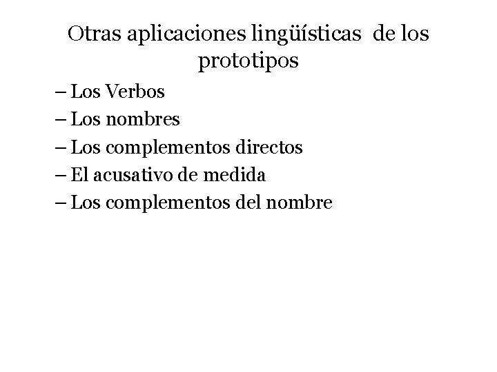 Otras aplicaciones lingüísticas de los prototipos – Los Verbos – Los nombres – Los