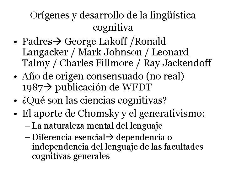 • • Orígenes y desarrollo de la lingüística cognitiva Padres George Lakoff /Ronald