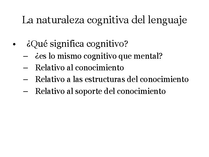 La naturaleza cognitiva del lenguaje • ¿Qué significa cognitivo? – – ¿es lo mismo