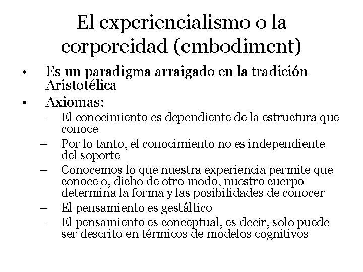 El experiencialismo o la corporeidad (embodiment) • • Es un paradigma arraigado en la