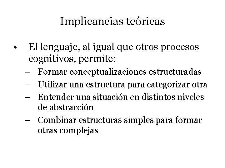 Implicancias teóricas • El lenguaje, al igual que otros procesos cognitivos, permite: – Formar