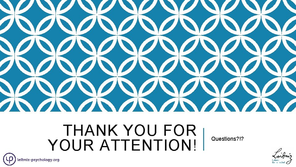 THANK YOU FOR YOUR ATTENTION! Questions? !?