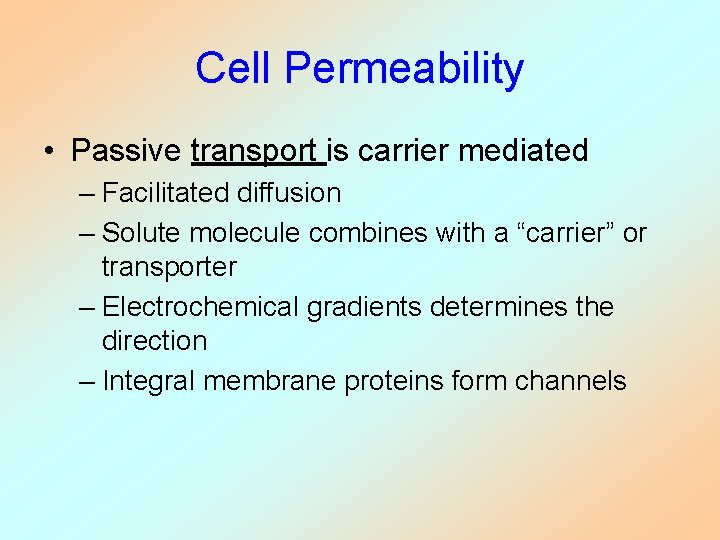 Cell Permeability • Passive transport is carrier mediated – Facilitated diffusion – Solute molecule