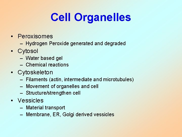 Cell Organelles • Peroxisomes – Hydrogen Peroxide generated and degraded • Cytosol – Water
