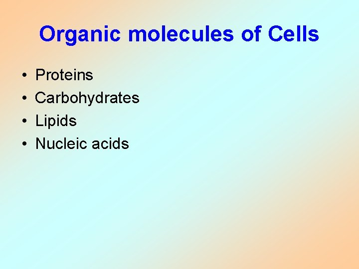 Organic molecules of Cells • • Proteins Carbohydrates Lipids Nucleic acids