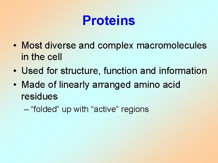 Proteins • Most diverse and complex macromolecules in the cell • Used for structure,