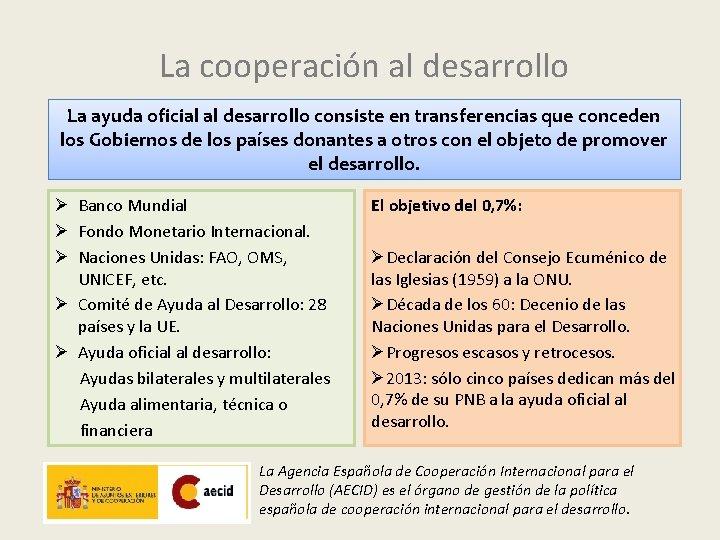 La cooperación al desarrollo La ayuda oficial al desarrollo consiste en transferencias que conceden