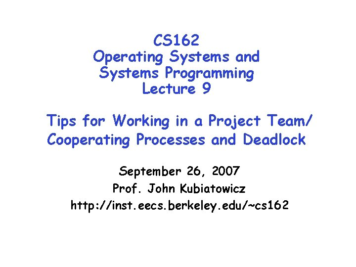 CS 162 Operating Systems and Systems Programming Lecture 9 Tips for Working in a