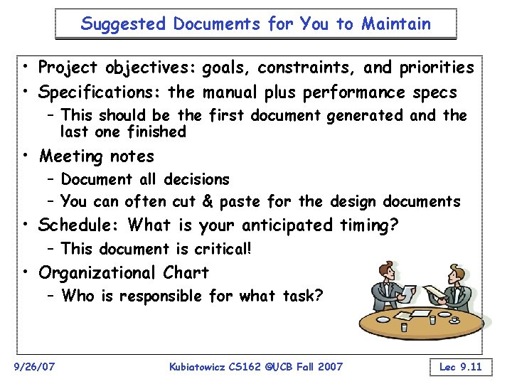 Suggested Documents for You to Maintain • Project objectives: goals, constraints, and priorities •