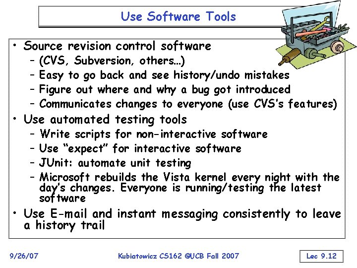Use Software Tools • Source revision control software – – (CVS, Subversion, others…) Easy
