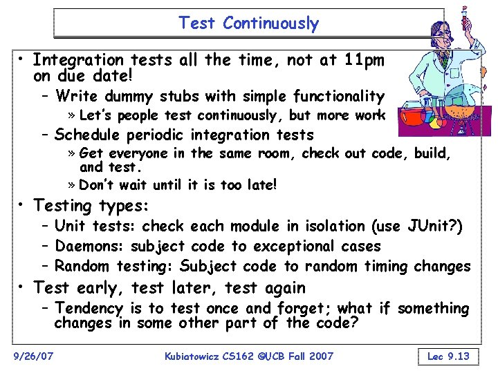 Test Continuously • Integration tests all the time, not at 11 pm on due