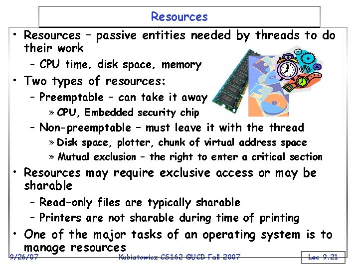 Resources • Resources – passive entities needed by threads to do their work –